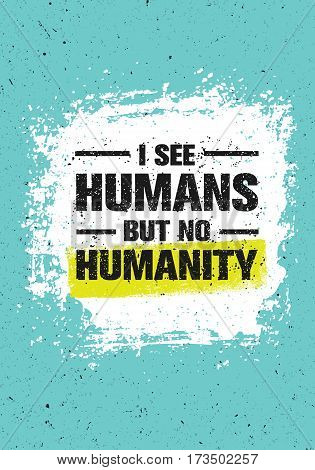 I See Humans But No Humanity Quote. Creative Vector Grunge Banner Concept.