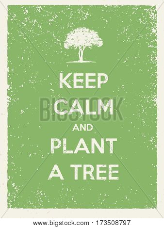 Keep Calm And Plant A Tree Eco Friendly Poster. Go Green Vector Concept on Recycled Paper Background.