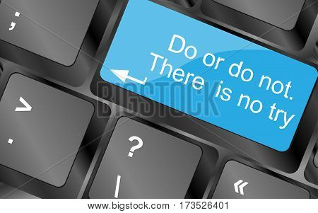 Do Or Do Not. There Is No Try.  Computer Keyboard Keys. Inspirational Motivational Quote.