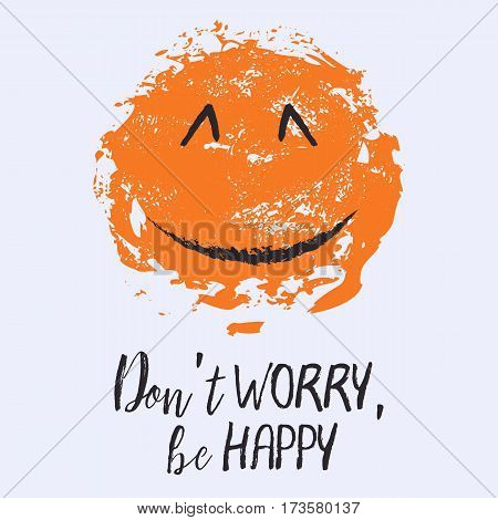 Motivational card with grunge orange smiling face and phrase Don't worry Be happy on grey background. International Day of Happiness. Vector illustration