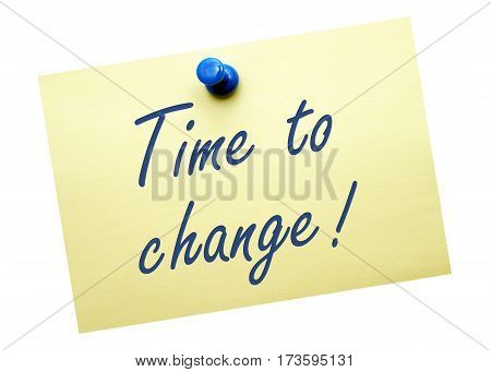 Time to change - yellow note paper on white background