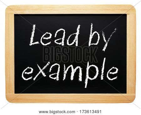 Lead by example - chalkboard with text on white background