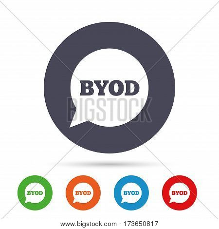 BYOD sign icon. Bring your own device symbol. Speech bubble sign. Round colourful buttons with flat icons. Vector