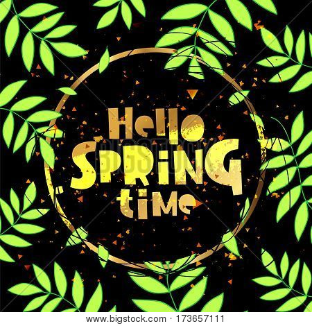 Hello spring time. Lettering. Vector illustration on a black background. Green plant in the background. Concept card.