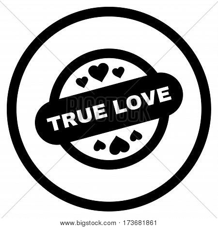True Love Stamp Seal rounded icon. Vector illustration style is flat iconic symbol inside circle black color white background.