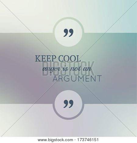Abstract Blurred Background. Inspirational quote. wise saying in square. for web, mobile app. Keep cool, anger is not an argument.