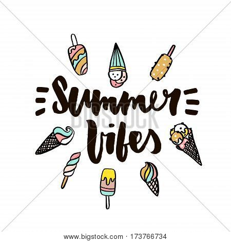 Summer vibes with ice cream. Hand written lettering quote for poster card photo overlay. Brush texture. Isolated on white background. Vector illustration.