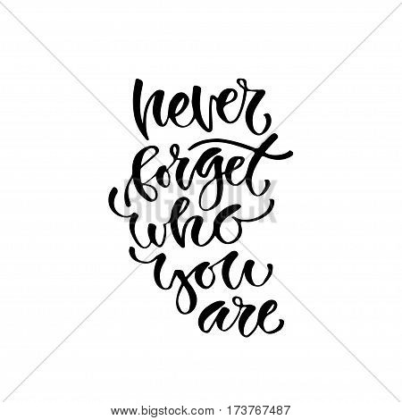 Modern vector lettering. Inspirational hand lettered quote for wall poster. Printable calligraphy phrase. T-shirt print design. Never forget who you are