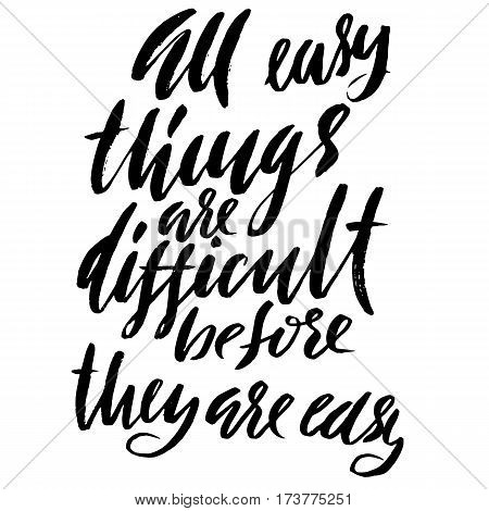 All easy things are difficult before they are easy. Hand drawn lettering proverb. Vector typography design. Handwritten inscription