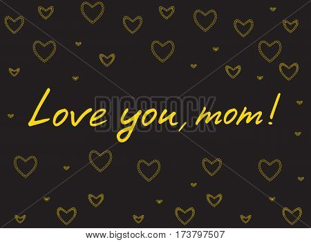 Happy mother's day card with handlettering and mosaic hearts. gold on black background. love you mom. vector illustration.