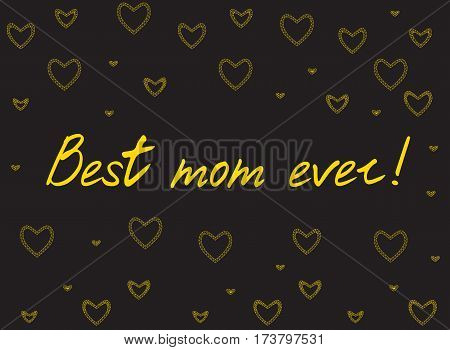 Happy mother's day card with handlettering and mosaic hearts. gold on black background. best mom ever. vector illustration.