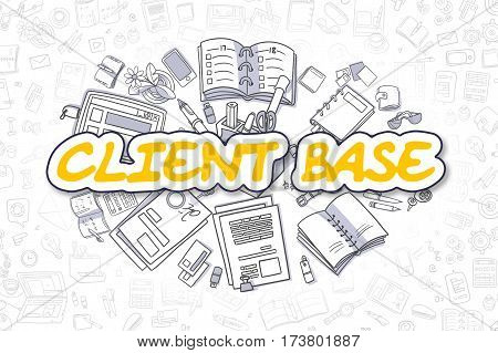Client Base - Hand Drawn Business Illustration with Business Doodles. Yellow Word - Client Base - Cartoon Business Concept.