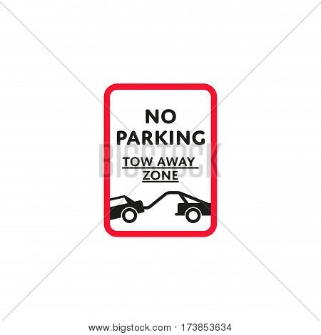 No parking tow away zone roadsign isolated on white background vector illustration. Car parking regulation symbol, traffic sign, road information and help, roadway auto service icon