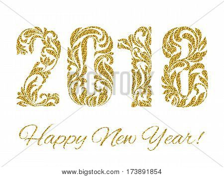 Happy New Year 2018. The figures with golden glitter made in floral ornament isolated on a white background.