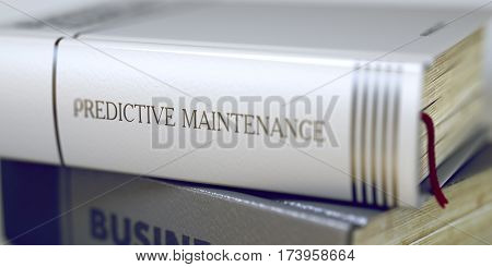 Close-up of a Book with the Title on Spine Predictive Maintenance. Blurred Image with Selective focus. 3D Illustration.