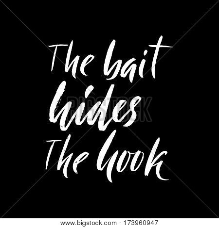 The bait hides the hook. Hand drawn lettering proverb. Vector typography design. Handwritten inscription