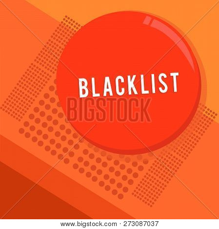 Text sign showing Blacklist. Conceptual photo list of showing or groups regarded as unacceptable or untrustworthy Circular Round Halftone Button Shining Reflecting Glossy with Shadow. poster