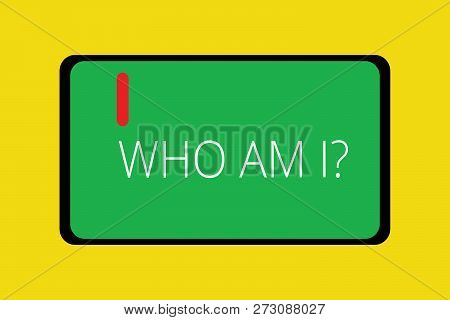 Word Writing Text Who Am I Question. Business Concept For When Being Asked About Your Name Status An