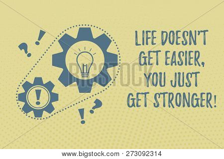 Writing note showing Life Doesn T Get Easier You Just Get Stronger. Business photo showcasing Inspiration to keep going Chain Surrounding Big and Small Gears with Bulb Punctuation Mark icon. poster