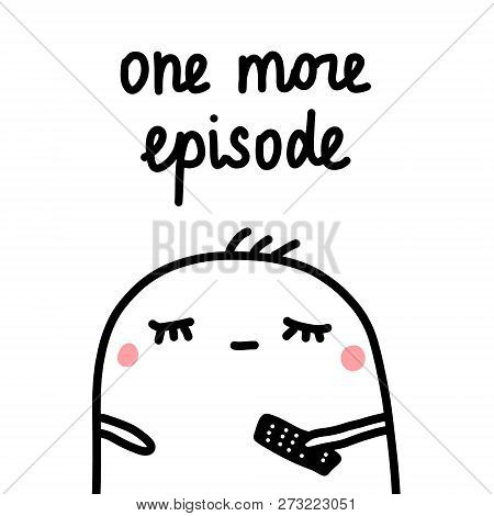 One More Episode Hand Drawn Illustration With Cute Marshmallow For Prints Posters Banners T Shirts C