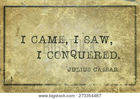 I Came, I Saw, I Conquered - Ancient Roman Politician And General Julius Caesar Quote Printed On Gru