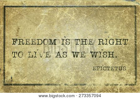 Freedom Is The Right To Live As We Wish - Ancient Greek Philosopher Epictetus Quote Printed On Grung