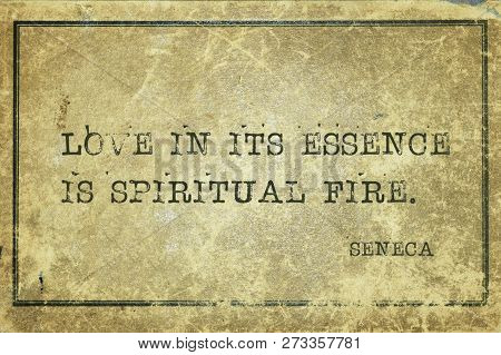 Love In Its Essence Is Spiritual Fire - Ancient Roman Philosopher Seneca Quote Printed On Grunge Vin