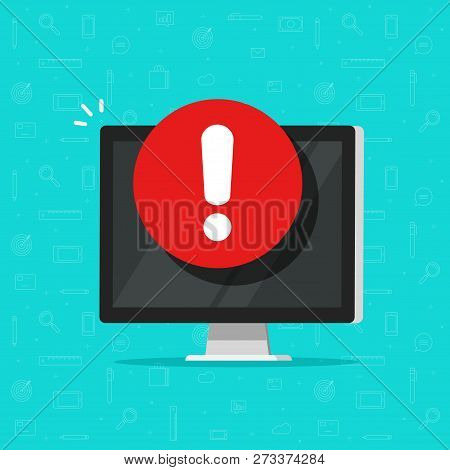 Computer With Alarm Or Alert Sign Vector Icon, Flat Pc Display With Exclamation Sign, Concept Of Dan