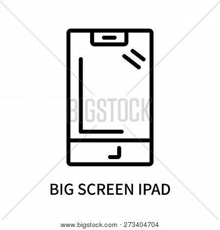 Big Screen Ipad Icon Isolated On White Background. Big Screen Ipad Icon Simple Sign. Big Screen Ipad
