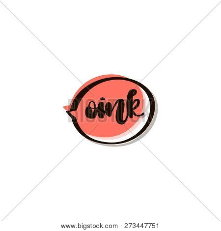 Speech Bubble Icon With Inscription Oink. Lettering Vector Design Element. Cute Text The Voice Of Th
