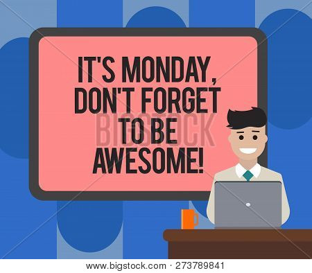 Handwriting Text Writing It S Is Monday Don T Forget To Be Awesome. Concept Meaning First Day Of The