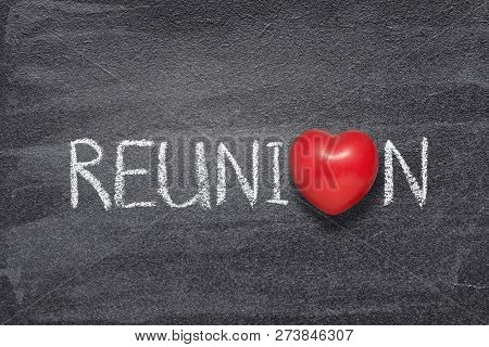 Reunion Word Handwritten On Chalkboard With Red Heart Symbol Instead Of O