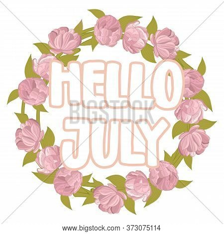 Hello July Hand Written Letterng Phrase With Pink Peony Wreath. Summer Vacation Concept. Vector Desi