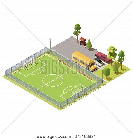 Vector 3d Isometric Field For Football Games, Parking With Cars, Yellow School Bus And Road With Bus