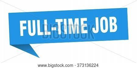 Full-time Job Speech Bubble. Full-time Job Ribbon Sign. Full-time Job Banner