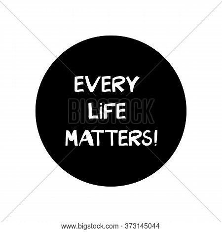 Every Life Matters. Quote About Human Rights. Lettering In Modern Scandinavian Style. Isolated On Wh