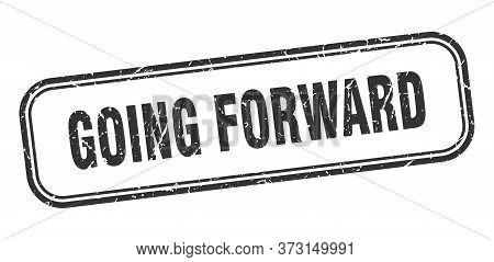 Going Forward Stamp. Going Forward Square Grunge Black Sign