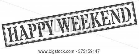 Happy Weekend Stamp. Happy Weekend Square Grunge Sign. Happy Weekend