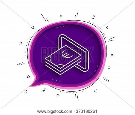 Cash Money Line Icon. Chat Bubble With Shadow. Banking Currency Sign. Euro Or Eur Symbol. Thin Line