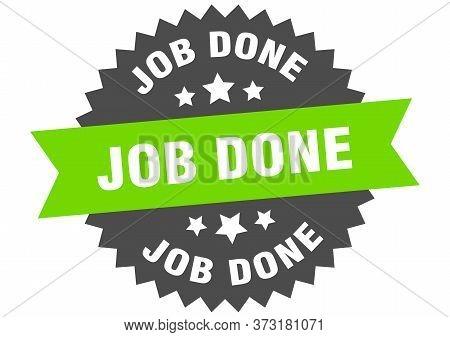 Job Done Sign. Job Done Green-black Circular Band Label