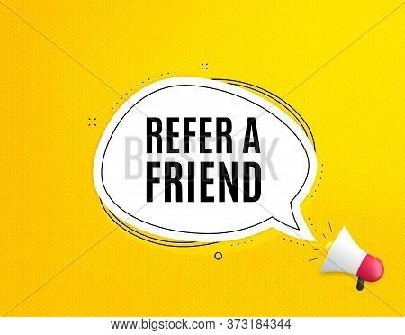 Refer A Friend Symbol. Megaphone Banner With Chat Bubble. Referral Program Sign. Advertising Referen