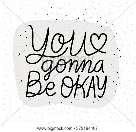 You Gonna Be Okay Lettering Design Of Happiness Positivity And Covid 19 Virus Theme Vector Illustrat