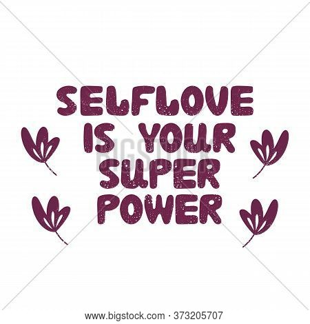 Self Love Is Your Super Power. Hand Drawn Bauble Lettering. Motivational Quote. Isolated On White. V