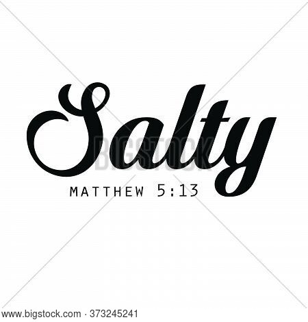 Salty, Christian Faith, Typography For Print Or Use As Poster, Card, Flyer Or T Shirt