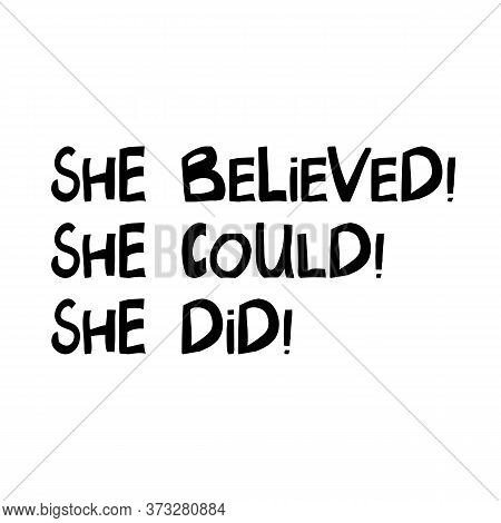 She Believed, She Could, She Did. Cute Hand Drawn Lettering In Modern Scandinavian Style. Isolated O