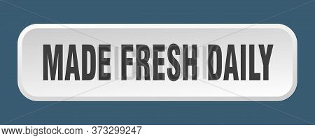 Made Fresh Daily Button. Made Fresh Daily Square 3d Push Button