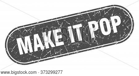 Make It Pop Sign. Make It Pop Grunge Black Stamp. Label