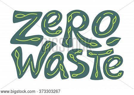 Zero Waste Hand Drawn Lettering Text In Green Isolated On White Background With Leaves. Go Green Con