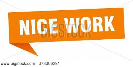 Nice Work Speech Bubble. Nice Work Sign. Nice Work Banner