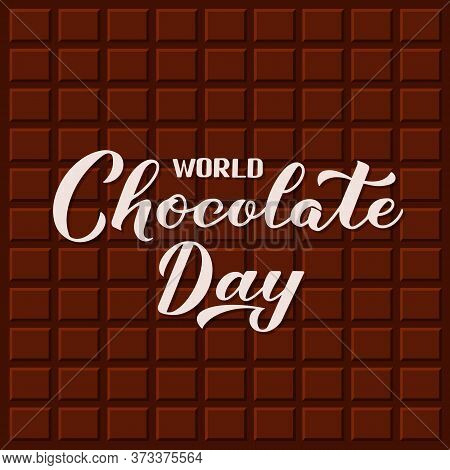 World Chocolate Day Calligraphy Hand Lettering On Chocolate Bar Pattern Background. Vector Template